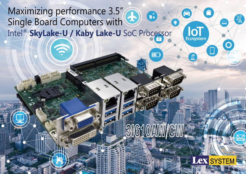 "3I610AW/ 3I610CW - Maximizing performance 3.5"" Single Board Computers with Intel® SkyLake-U / Kaby Lake-U SoC Processor"